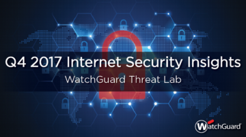 WatchGuard's Q4 2017 Internet Security Report Released; Malicious Office Document Usage on the Rise