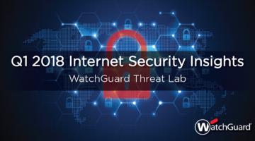 WatchGuard's Q1 2018 Internet Security Report